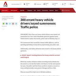 300 errant heavy vehicle drivers issued summonses: Traffic police