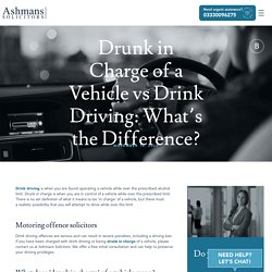 Drunk in Charge of a Vehicle vs Drink Driving: What's the Difference?