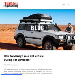 How To Manage Your 4x4 Vehicle During Hot Summers? - Turbo Engineering