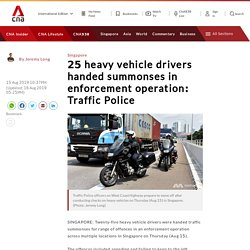 25 heavy vehicle drivers get summonses in Traffic Police operation
