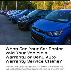 When Can Your Car Dealer Void Your Vehicle's Warranty or Deny Auto Warranty Service Claims?
