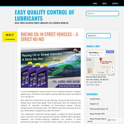 Racing Oil in Street Vehicles – A Strict No-No! – Easy Quality Control of Lubricants