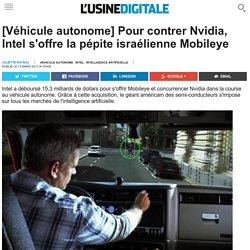 [Véhicule autonome] Pour contrer Nvidia, Intel s'offre la pépite israélienne Mobileye