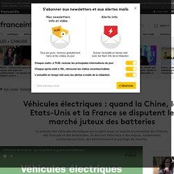 Véhicules électriques : quand la Chine, les Etats-Unis et la France se disputent le marché juteux des batteries