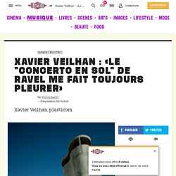 """Xavier Veilhan: «Le """"concerto en sol"""" de Ravel me fait toujours pleurer»"""