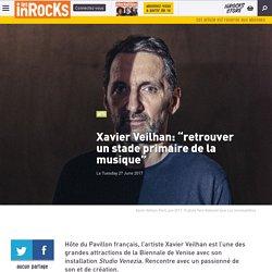 "Xavier Veilhan: ""retrouver un stade primaire de la musique"""