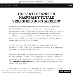 HOE ANTI-BANNER IN KASPERSKY TOTALE VEILIGHEID INSCHAKELEN? – bellen Kaspersky nederland