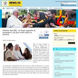 Veillée des JMJ : le Pape appelle la jeunesse à ne pas vivre dans la facilité