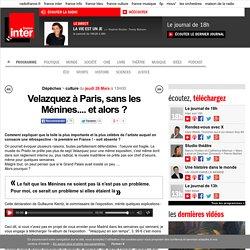 Velazquez à Paris, sans les Ménines.... et alors ?