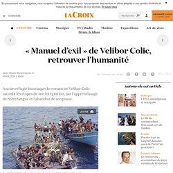 «Manuel d'exil» de Velibor Colic, retrouver l'humanité - La Croix