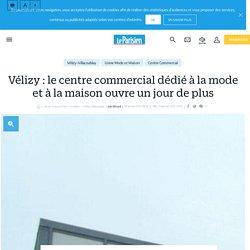 Vélizy : le centre commercial dédié à la mode et à la maison ouvre un jour de plus - Le Parisien