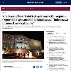 """Kreikan velkakriisistä ei syntynytkään sopua – Orpo yölle venyneestä kokouksesta: """"Inhottava tilanne kreikkalaisille"""" - Päivän lehti 24.5.2017 - HS.fi"""