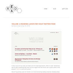 Vellum: A reading layer for your Twitter feed ← nytlabs