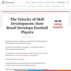 The Velocity of Skill Development: How Brazil Develops Football Players