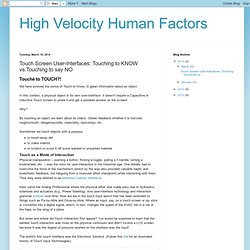 High Velocity Human Factors: Touch Screen User-Interfaces: Touching to KNOW vs.Touching to say NO