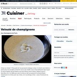 Velouté de champignons - Recette de velouté de champignons par Chef Simon
