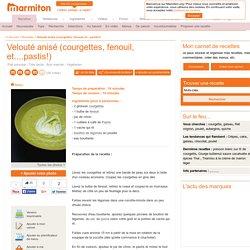Velouté anisé (courgettes, fenouil, et....pastis!) : Recette de Velouté anisé (courgettes, fenouil, et....pastis!)
