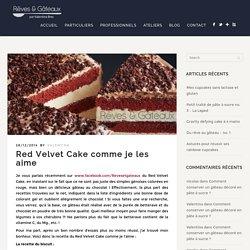 Red Velvet Cake comme je les aime - Rêves et gâteaux