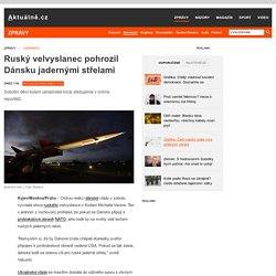 Ruský velvyslanec pohrozil Dánsku jadernými střelami