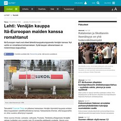 Lehti: Venäjän kauppa Itä-Euroopan maiden kanssa romahtanut