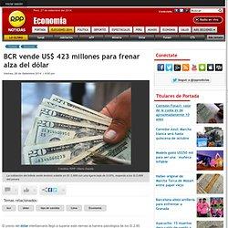 BCR vende US$ 423 millones para frenar alza del d lar