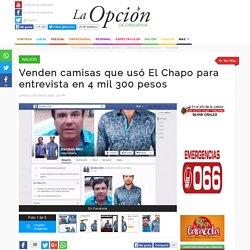 Venden camisas que usó El Chapo para entrevista en 4 mil 300 pesos