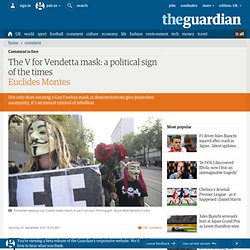 The V for Vendetta mask: a political sign of the times | Euclides Montes | Comment is free