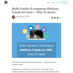 Multi-Vendor E-commerce Platform Trends for 2020 — Why To Invest