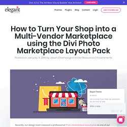 How to Turn Your Shop into a Multi-Vendor Marketplace using the Divi Photo Marketplace Layout Pack