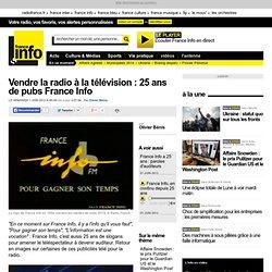 Vendre la radio à la télévision : 25 ans de pubs France Info - Médias