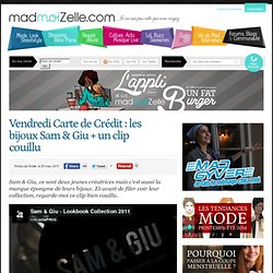 Vendredi Carte de Crédit : les bijoux Sam & Giu + un clip couillu