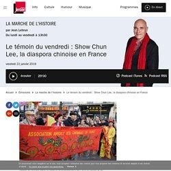 Le témoin du vendredi : Show Chun Lee, la diaspora chinoise en France du 22 janvier 2016 - France Inter