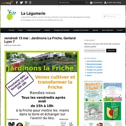 vendredi 13 mai : Jardinons La Friche, Gerland Lyon 7 - La Légumerie