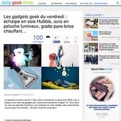 20140103 Les gadgets geek du vendredi : écharpe en soie Hubble, ours en peluche lumineux, gratte pare-brise chauffant…