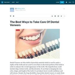 The Best Ways to Take Care Of Dental Veneers