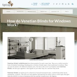 How do Venetian Blinds for Windows Work?