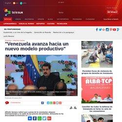 """""""Venezuela avanza hacia un nuevo modelo productivo"""""""