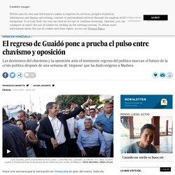 Venezuela: El regreso de Guaidó pone a prueba el pulso entre chavismo y oposición