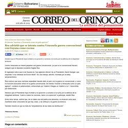 Roa advirtió que se intenta contra Venezuela guerra convencional con Guyana como excusa