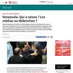 Venezuela. Qui a raison ? Les médias ou Mélenchon ?