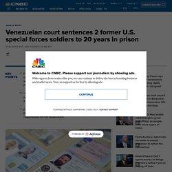 Venezuelan court sentences 2 former Green Berets to 20 years in prison