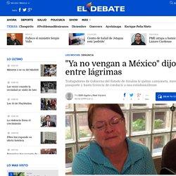 """Ya no vengan a México"" dijo entre lágrimas"