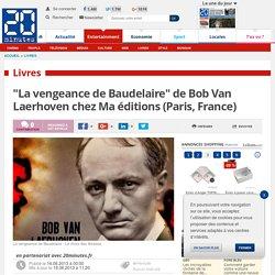 """""""La vengeance de Baudelaire"""" de Bob Van Laerhoven chez Ma éditions (Paris, France)"""