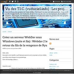 Créer un serveur WebDav sous Windows (suite et fin) : Webdav 2 le retour du fils de la vengence de Ryu - Vu des T.I.C. (vuduciel.info) : Les projets de Yann Arthus-Bertrand vu des TIC...c'est pas trop tôt!!!