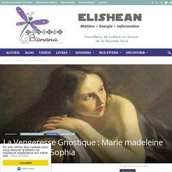 La Vengeresse Gnostique : Marie madeleine ou la déesse Sophia