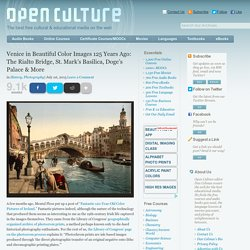 See Venice in Beautiful Color Images 125 Years Ago: The Rialto Bridge, St. Mark's Basilica, Doge's Palace & More