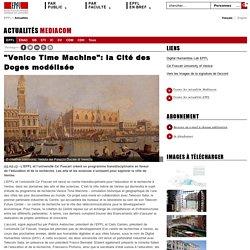 """""""Venice Time Machine"""": la Cité des Doges modélisée"""