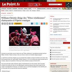 """William Christie dirige des """"Fêtes vénitiennes"""" chatoyantes à l'Opéra comique"""