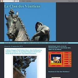 Le Clan des Vénitiens: L'affaire Gregory Chelli (alias Ulcan, alias ViolVocal) ou l'inaction, jusqu'ici, de la police française devant une forme de terrorisme juif. Par Robert Faurisson.