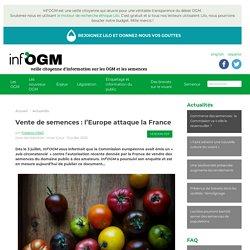 Vente de semences : l'Europe attaque la France version PDF par Frédéric PRAT Date de rédaction / mise à jour : 10 juillet 2020